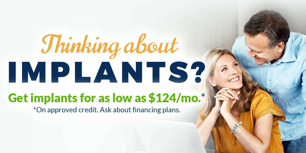 Thinking about IMPLANTS? Get implants for as low as $124/mo. with approved credit.